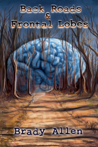 Back Roads and Frontal Lobes by Brady Allen