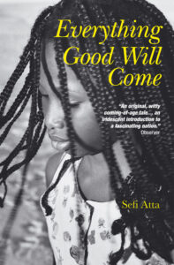 Celebrating Black History Month: Everything Good Will Come by Sefi Atta