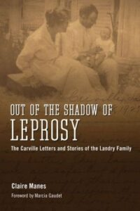 Out of the Shadow of Leprosy: The Carville Letters and Stories of the Landry Family