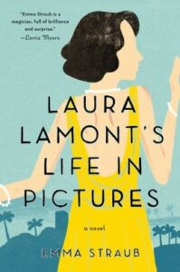 Laura Lamont's Life in Pictures, by Emma Straub (Riverhead Books)