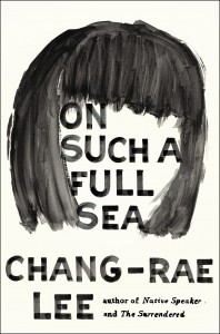 LitStack Review: On Such a Full Sea by Chang-Rae Lee