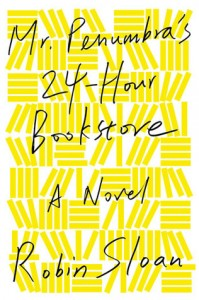 LitStack Review: Mr. Penumbra's 24-Hour Bookstore by Robin Sloan