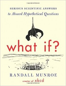 Flash Review – What If?:  Serious Scientific Answers to Absurd Hypothetical Questions