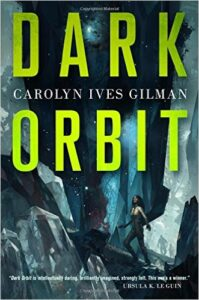 LitStack Review:  Dark Orbit by Carolyn Ives Gilman