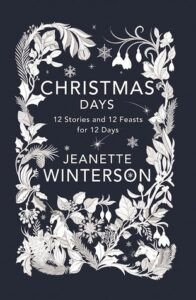 Jeanette Winterson Surprises with Christmas Days: 12 Stories and 12 Feasts for 12 Days