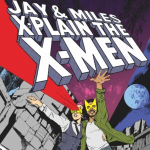 What We're Listening To: Jay & Miles X-Plain The X-Men